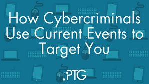 How Cybercriminals Use Current Events to Target You