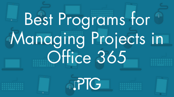 Best Programs for Managing Projects in Office 365