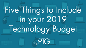 Five Things to Include in your 2019 Technology Budget