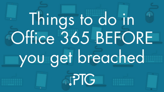 Things to do in Office 365 BEFORE you get breached