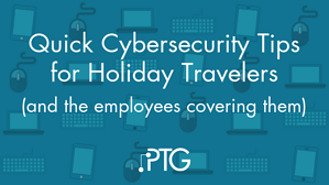 Quick Cybersecurity Tips for Holiday Travelers (and the employees covering them)