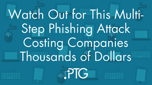 Watch Out for This Multi-Step Phishing Attack Costing Companies Thousands of Dollars