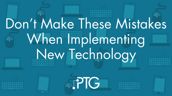 Don't Make These Mistakes When Implementing New Technology