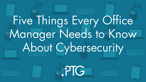 Five Things Every Office Manager Needs to Know About Cybersecurity