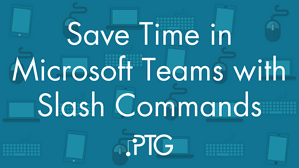 Save Time in Microsoft Teams with Slash Commands