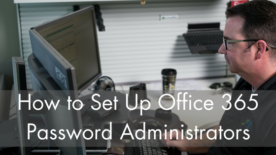 How to Set Up Office 365 Password Administrators.png